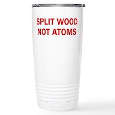 SPLIT WOOD NOT ATOMS Travel Coffee Mug