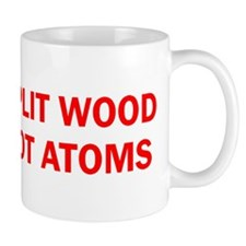 SPLIT WOOD NOT ATOMS Mug