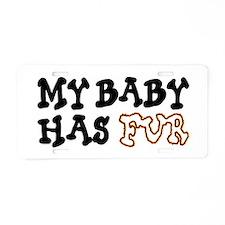 'My Baby Has Fur' Aluminum License Plate