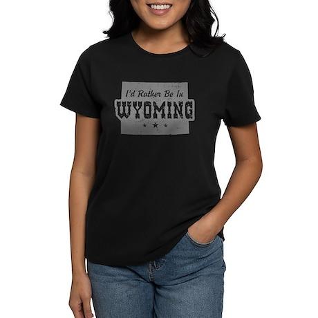 I'd Rather Be In Wyoming Women's Dark T-Shirt