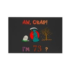 Oh, CRAP! I'm 73! Gift Rectangle Magnet