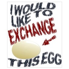 I Would Like To Exchange This Egg Prin Poster
