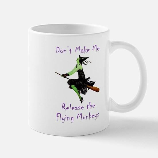 Don't Make Me Release The Flying Monkeys Mug