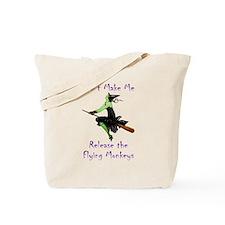Don't Make Me Release The Flying Monkeys Tote Bag