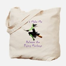 Don't Make Me Release The Flying Monkeys Tote Bag