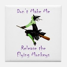 Don't Make Me Release The Flying Monkeys Tile Coas