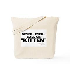 Never... Ever... Call Me Kitten Tote Bag