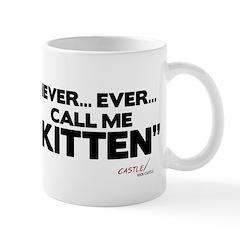 Never... Ever... Call Me Kitten Mug