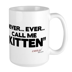 Never... Ever... Call Me Kitten Mug