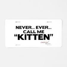 Never... Ever... Call Me Kitten Aluminum License P