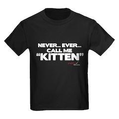 Never... Ever... Call Me Kitten T