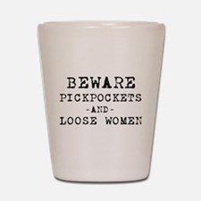 Beware Pickpockets and Loose Women Shot Glass