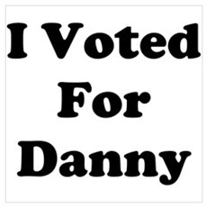 Voted For Danny Poster