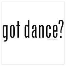 got dance? by DanceShirts.com Poster