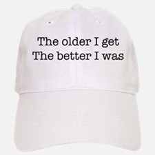 The older I get, The Better I Baseball Baseball Cap
