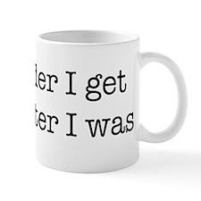 The older I get, The Better I Mug