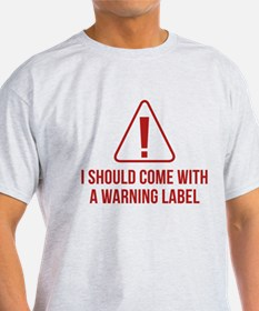 I Should Come With A Warning Label T-Shirt