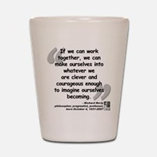 Rorty Together Quote Shot Glass