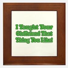 I Taught Your Girlfriend... Framed Tile