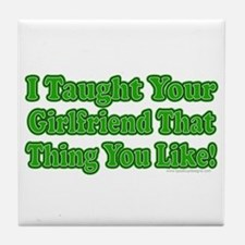 I Taught Your Girlfriend... Tile Coaster