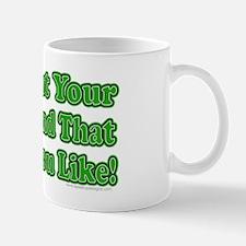 I Taught Your Girlfriend... Mug