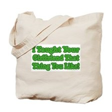 I Taught Your Girlfriend... Tote Bag