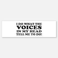 I Do What the Voices... Bumper Bumper Bumper Sticker
