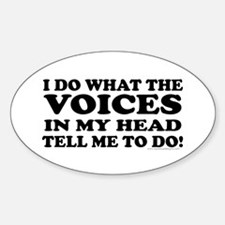I Do What the Voices... Oval Decal