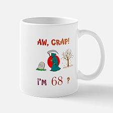 AW, CRAP! I'M 68? Gifts Mug