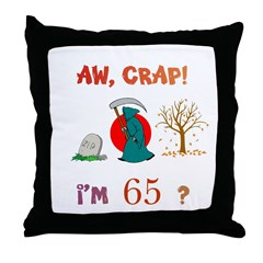 AW, CRAP! I'M 65? Gift Throw Pillow