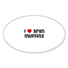 I * Bran Muffins Oval Decal