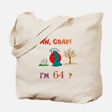 AW, CRAP! I'M 64? Gift Tote Bag