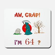 AW, CRAP! I'M 64? Gift Mousepad