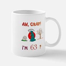 AW, CRAP! I'M 63? Gift Mug