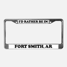 Rather be in Fort Smith License Plate Frame