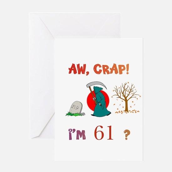 AW, CRAP! I'M 61? Gift Greeting Card