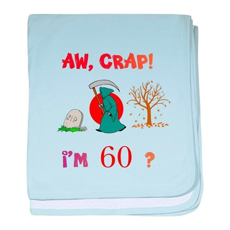 AW, CRAP! I'M 60? Gift baby blanket
