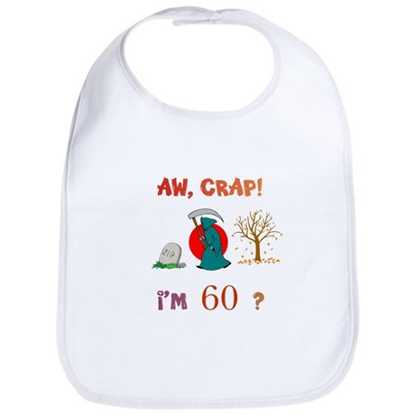 AW, CRAP! I'M 60? Gift Bib