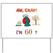 AW, CRAP! I'M 60? Gift Yard Sign