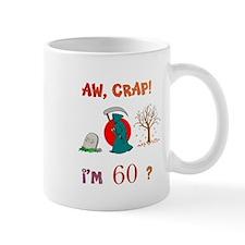 AW, CRAP! I'M 60? Gift Mug