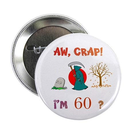 "AW, CRAP! I'M 60? Gift 2.25"" Button"