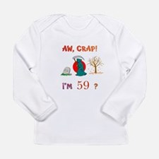 AW, CRAP! I'M 59? Gift Long Sleeve Infant T-Shirt