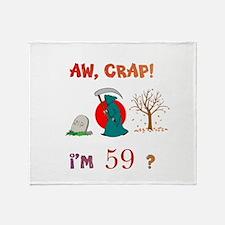 AW, CRAP! I'M 59? Gift Throw Blanket