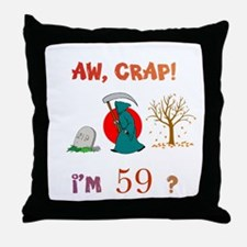 AW, CRAP! I'M 59? Gift Throw Pillow
