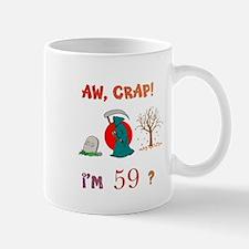 AW, CRAP! I'M 59? Gift Mug