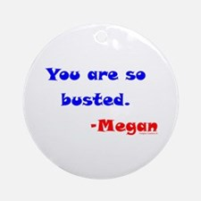 So Busted - Meg Ornament (Round)