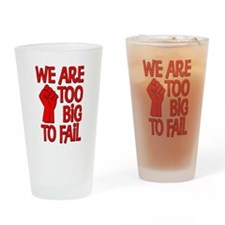 We Are Too Big To Fail Drinking Glass