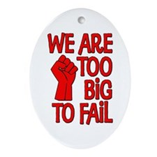 We Are Too Big To Fail Ornament (Oval)