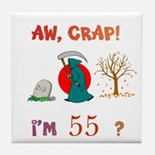 AW, CRAP! I'M 55? Gift Tile Coaster