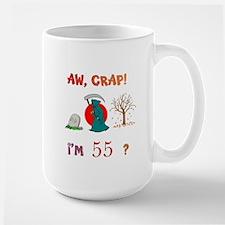 AW, CRAP! I'M 55? Gift Large Mug